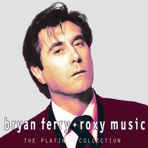 Bryan Ferry & Roxy Music - Bryan Ferry & Roxy Music (Platinum Collection)