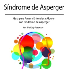 Síndrome de Asperger: Guía para Amar y Entender a Alguien con Síndrome de Asperger [Asperger's Syndrome: A Guide to Love and Understand Someone with Asperger's Syndrome] (Unabridged)