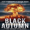 Jeff Kirkham & Jason Ross - Black Autumn: A Post-Apocalyptic Saga (Unabridged)  artwork