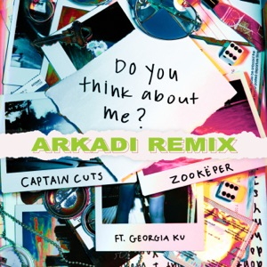 Do You Think About Me (ARKADI Remix) [feat. Georgia Ku] - Single Mp3 Download