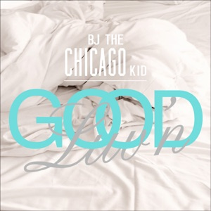 BJ the Chicago Kid - Good Luv'n'