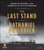The Last Stand: Custer, Sitting Bull, and the Battle of the Little Bighorn (Unabridged)