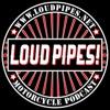 Loud Pipes!
