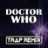 Doctor Who (Trap Remix) - Trap Remix Guys