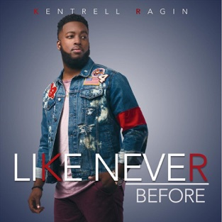 Like Never Before – Kentrell Ragin