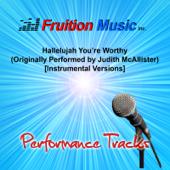 Hallelujah You're Worthy (Originally Performed by Judith McAllister) [Instrumental Versions]