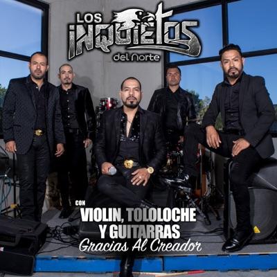 Con Violín, Tololoche y Guitarras Gracias Al Creador - Los Inquietos Del Norte