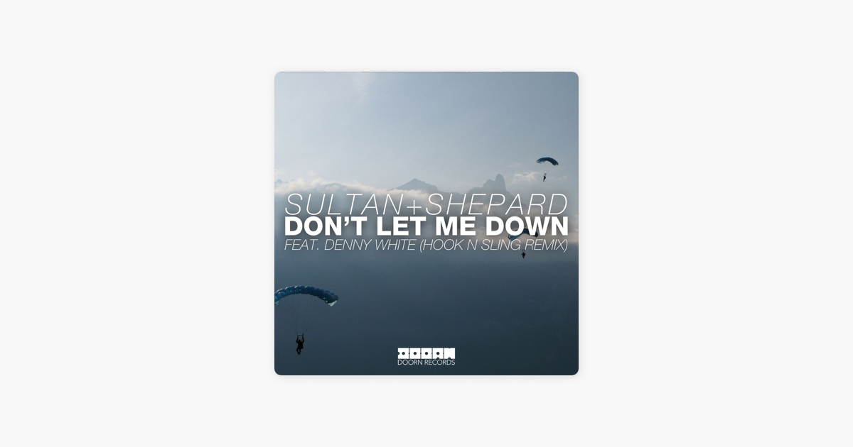 ‎Don't Let Me Down (feat  Denny White) [Hook N Sling Remix] - Single by  Sultan + Shepard
