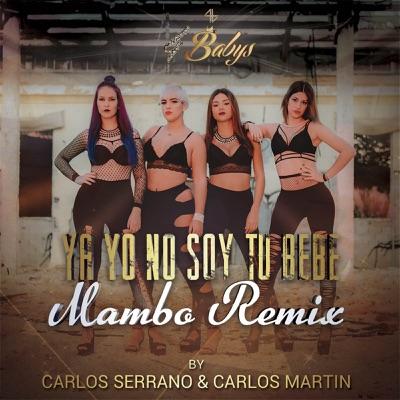 Ya Yo No Soy Tu Bebe (Mambo Remix) [feat. CARLOS SERRANO & CARLOS MARTIN] - Single - 4Babys