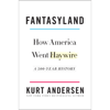 Fantasyland: How America Went Haywire: A 500-Year History (Unabridged) - Kurt Andersen
