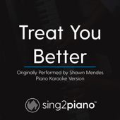 Treat You Better Originally Performed By Shawn Mendes [Piano Karaoke Version]  Sing2Piano - Sing2Piano