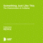 Something Just Like This (Cabuizee Unofficial Remix) [The Chainsmokers & Coldplay] - Single