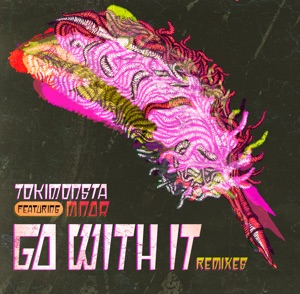 TOKiMONSTA - Go with It feat. MNDR
