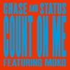Count On Me (feat. Moko) [Remixes] - EP, Chase & Status