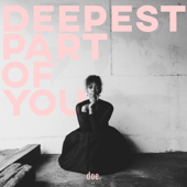 Deepest Part of You - DOE