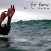 An Horse - Get out Somehow