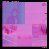 Juice - Audrey Tell Me