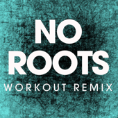 No Roots (Extended Workout Remix)