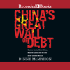 Dinny McMahon - China's Great Wall of Debt: Shadow Banks, Ghost Cities, Massive Loans, and the End of the Chinese Miracle (Unabridged) artwork