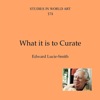 Edward Lucie-Smith - What It Is to Curate: Cv/Visual Arts Research, Book 174 (Unabridged)  artwork