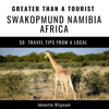 Idonette Blignaut & Greater Than a Tourist - Greater Than a Tourist: Swakopmund, Namibia, Africa: 50 Travel Tips from a Local (Unabridged)  artwork