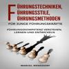 Führungstechniken, Führungsstile, Führungsmethoden für junge Führungskräfte: Führungskompetenz verstehen, lernen und entwickeln (Unabridged) - Marcel Wenddorf