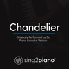 Chandelier (Originally Performed by Sia) [Piano Karaoke Version] - Sing2Piano