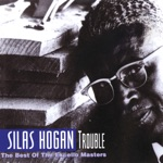 Silas Hogan - You're Too Late Baby
