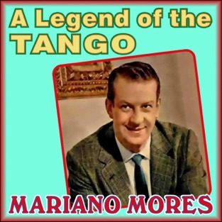 A Legend of the Tango – Mariano Mores