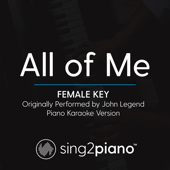 All of Me (Female Key) Originally Performed by John Legend] [Piano Karaoke Version]