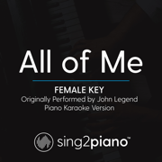 All of Me (Female Key) Originally Performed by John Legend] [Piano Karaoke Version] - Sing2Piano - Sing2Piano