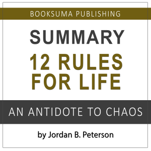 Summary: 12 Rules for Life by Jordan B. Peterson (Unabridged)
