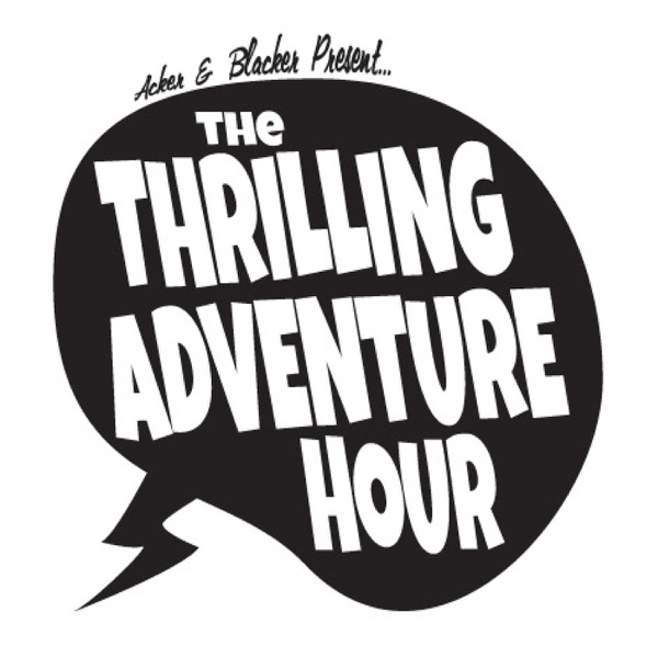 The Thrilling Adventure Hour presented by Ben Acker & Ben Blacker