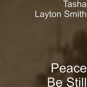 Tasha Layton Smith - Peace Be Still
