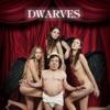 The Dwarves Are Born Again, Dwarves