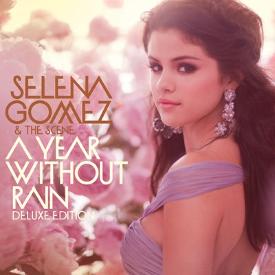 A Year Without Rain (Deluxe) - Selena Gomez & The Scene