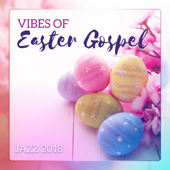 Vibes of Easter Gospel Jazz 2018: Inspirational Lounge, Sunday Dinner, Sharing Happiness