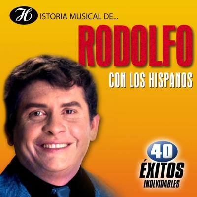 Historia Musical de Rodolfo Con los Hispanos: 40 Éxitos Inolvidables - Rodolfo Aicardi