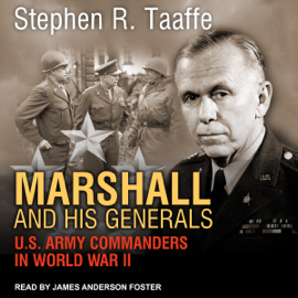 Marshall and His Generals: U.S. Army Commanders in World War II (Unabridged) audiobook