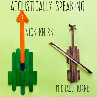 Acoustically Speaking (feat. Michael Horne) – Nick Knirk