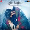 Laila Majnu (Original Motion Picture Soundtrack) - Niladri Kumar, Joi Barua & Alif