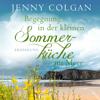 Begegnung in der kleinen Sommerküche am Meer. Erzählung: Floras Küche 1.5 - Jenny Colgan