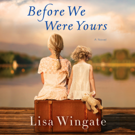 Before We Were Yours: A Novel (Unabridged) audiobook