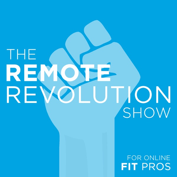 The Remote Revolution Show: For Online Fitness Professionals