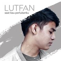 download lagu Lutfan - Saat Kau Perlukanku