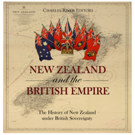 New Zealand and the British Empire: The History of New Zealand Under British Sovereignty (Unabridged) audiobook