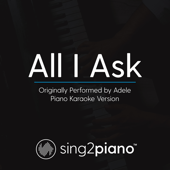 All I Ask Originally Performed By Adele [Piano Karaoke Version] Sing2Piano - Sing2Piano