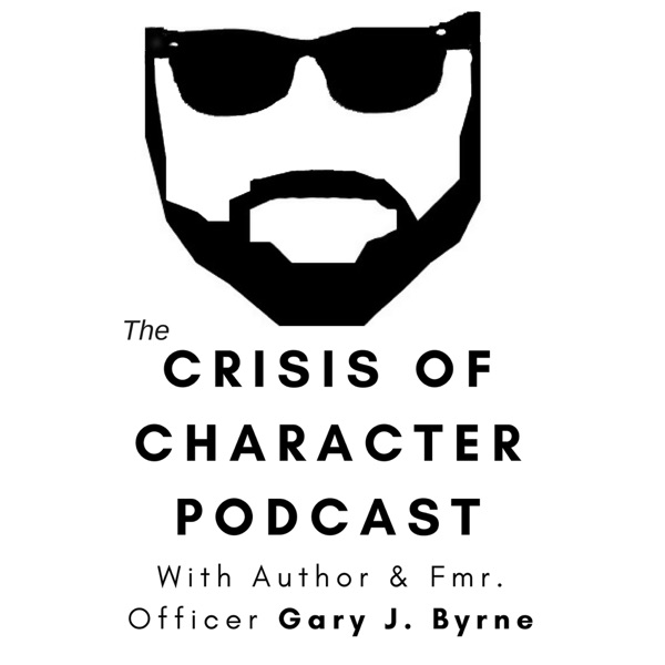 The Crisis of Character Podcast with Gary Byrne