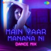 Main Yaar Manana Ni (Dance Mix)
