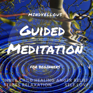 Mindvellous - Guided Meditation for Beginners - Stress Relaxation Self Love Inner Child Healing Anger Relief
